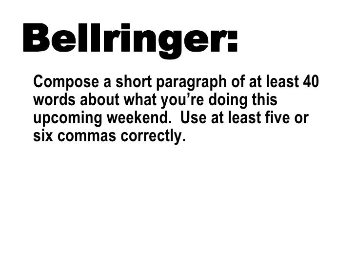 Bellringer: Compose a short paragraph of at least 40 words about what you're doing this upcoming weekend.  Use at least fi...