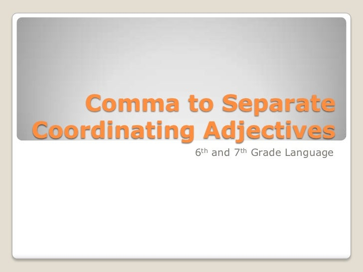 Comma to SeparateCoordinating Adjectives            6th and 7th Grade Language