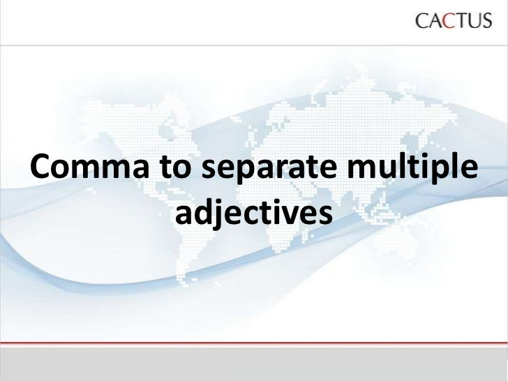 Comma to separate multiple       adjectives