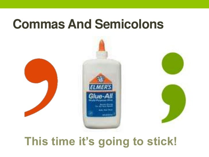Commas And Semicolons This time it's going to stick!