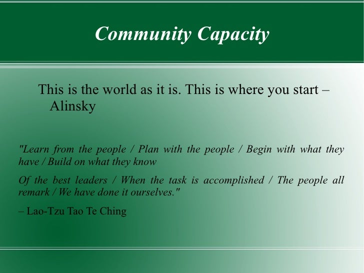 """Community Capacity    This is the world as it is. This is where you start –     Alinsky""""Learn from the people / Plan with ..."""
