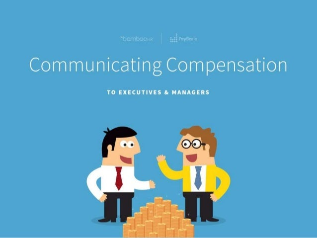 bamboohr.com payscale.com Communicating Compensation to Executives and Managers ToExecutives and Managers