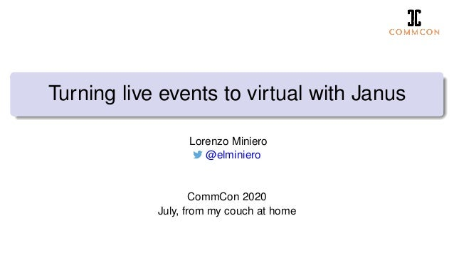 Turning live events to virtual with Janus Lorenzo Miniero @elminiero CommCon 2020 July, from my couch at home