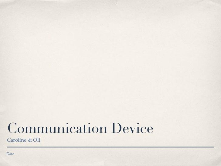 Communication DeviceCaroline & OliDate