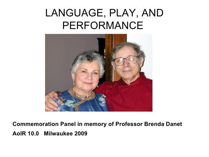 LANGUAGE, PLAY, AND PERFORMANCE   <ul><li>Commemoration Panel in memory of Professor Brenda Danet </li></ul><ul><li>AoIR 1...