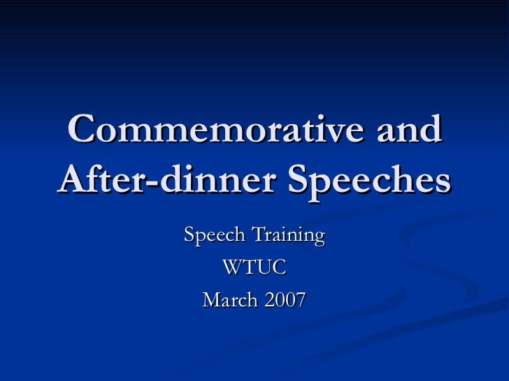 Commemorative and After-dinner Speeches Speech Training WTUC March 2007