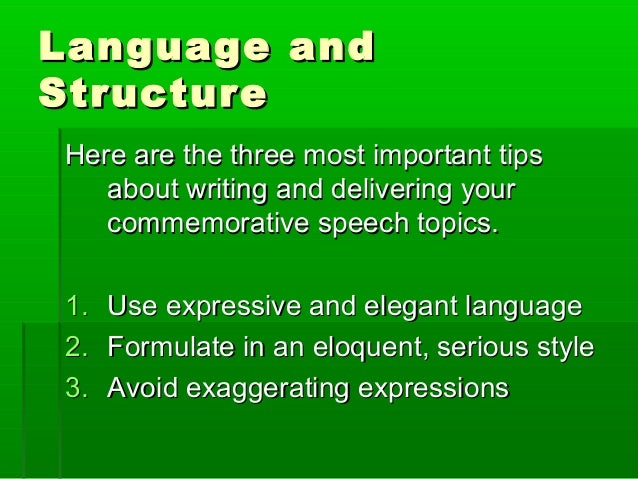 commemorative speech topics A commemorative speech topic would therefore revolve around honoring the  memory of someone or something the easiest example is a eulogy, given at a.