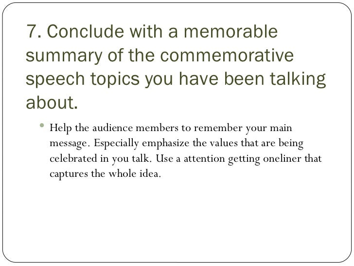 audience and commemorative speech Commemorative speech  at the end of my speech, my audience will be aware of the concept i learned most from in my speech course and how i will use it in my future.
