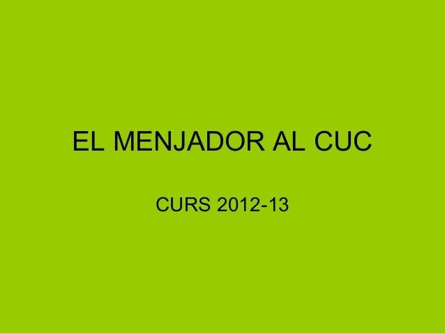 EL MENJADOR AL CUC    CURS 2012-13