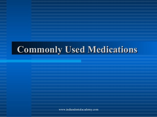 Commonly Used Medications  www.indiandentalacademy.com