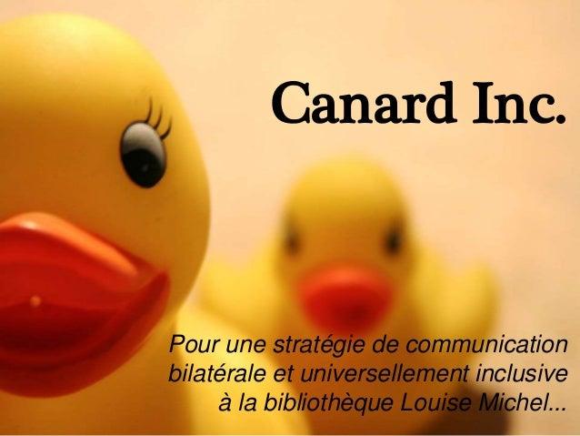 Canard Inc. Pour une stratégie de communication bilatérale et universellement inclusive à la bibliothèque Louise Michel...