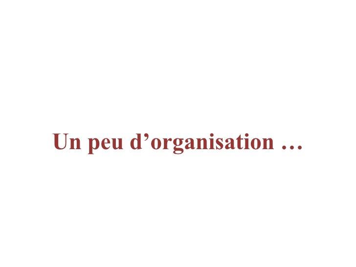 <ul><li>Un peu d'organisation … </li></ul>