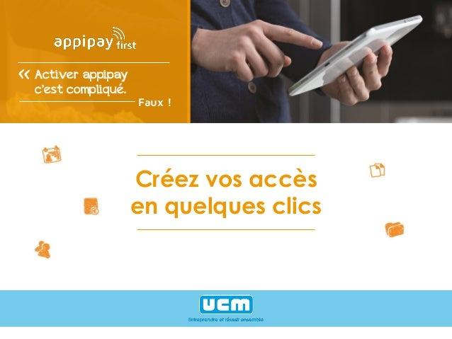 Créez vos accès en quelques clics Activer appipay c'est compliqué. Faux !