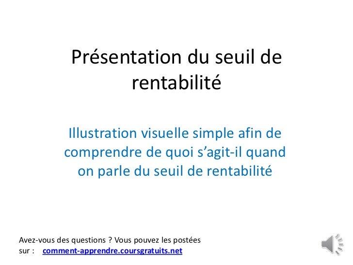 Présentation du seuil de                   rentabilité             Illustration visuelle simple afin de            compren...
