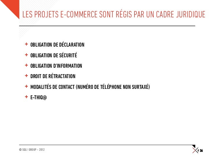 LES PROJETS E-COMMERCE SONT RÉGIS PAR UN CADRE JURIDIQUE    + OBLIGATION DE DÉCLARATION    + OBLIGATION DE SÉCURITÉ    +...