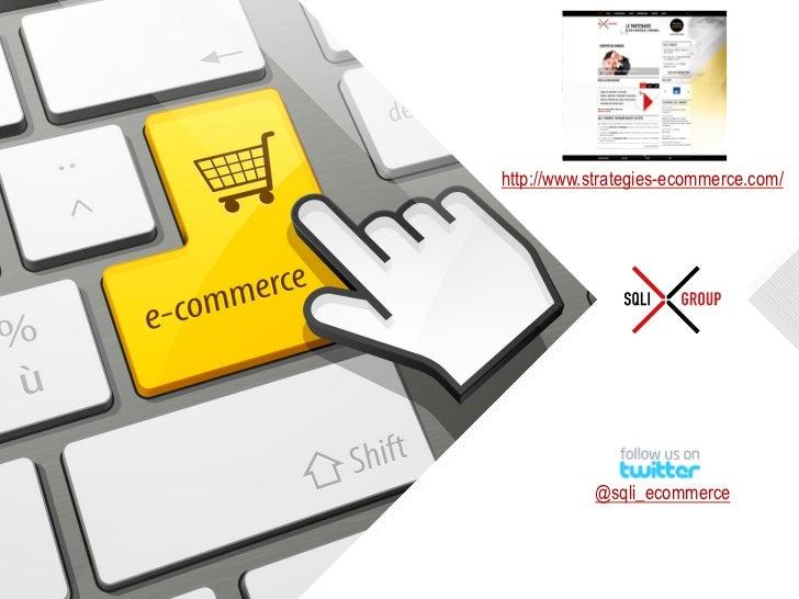 •http://www.strategies-ecommerce.com/                                  •@sqli_ecommerce© SQLI GROUP – 2012              ...