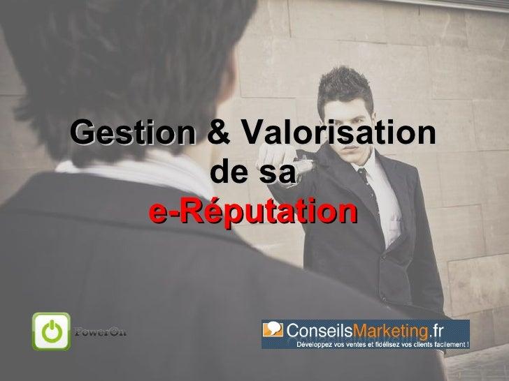Gestion & Valorisation de sa  e-Réputation