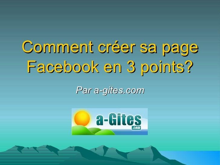 Comment créer sa page Facebook en 3 points? Par a-gites.com