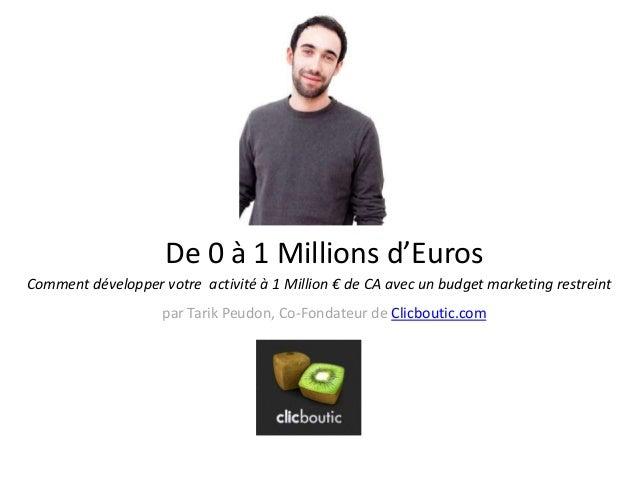 De 0 à 1 Millions d'Euros Comment développer votre activité à 1 Million € de CA avec un budget marketing restreint par Tar...