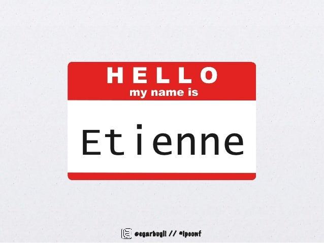 Etienne  @egarbugli // #ipconf