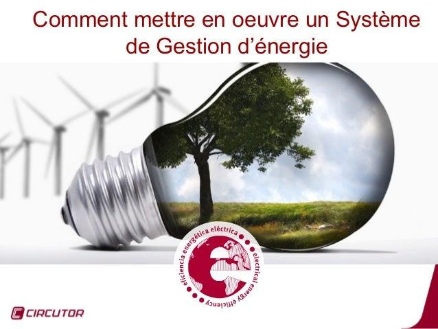 Comment mettre en oeuvre un Système       de Gestion d'énergie                                 1