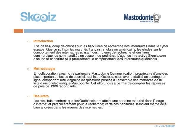 © 2007 Introduction Il se dit beaucoup de choses sur les habitudes de recherche des internautes dans le cyber espace. Que ...