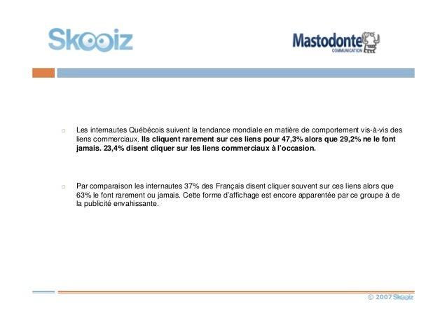 © 2007 Les internautes Québécois suivent la tendance mondiale en matière de comportement vis-à-vis des liens commerciaux. ...