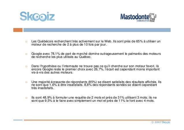 © 2007 Les Québécois recherchent très activement sur le Web. Ils sont près de 65% à utiliser un moteur de recherche de 2 à...