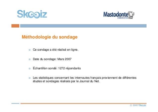 © 2007 Méthodologie du sondage Ce sondage a été réalisé en ligne. Date du sondage: Mars 2007 Échantillon sondé: 1272 répon...