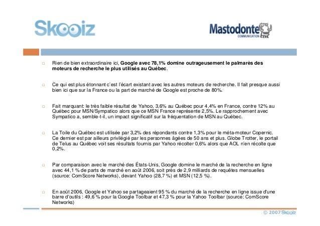© 2007 Rien de bien extraordinaire ici, Google avec 78,1% domine outrageusement le palmarès des moteurs de recherche le pl...