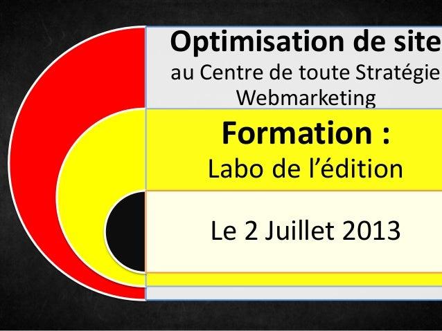 Optimisation de site au Centre de toute Stratégie Webmarketing Formation : Labo de l'édition Le 2 Juillet 2013