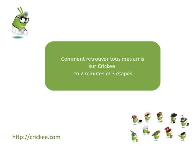 Comment retrouver tous mes amis sur Crickee en 2 minutes et 3 étapes http://crickee.com