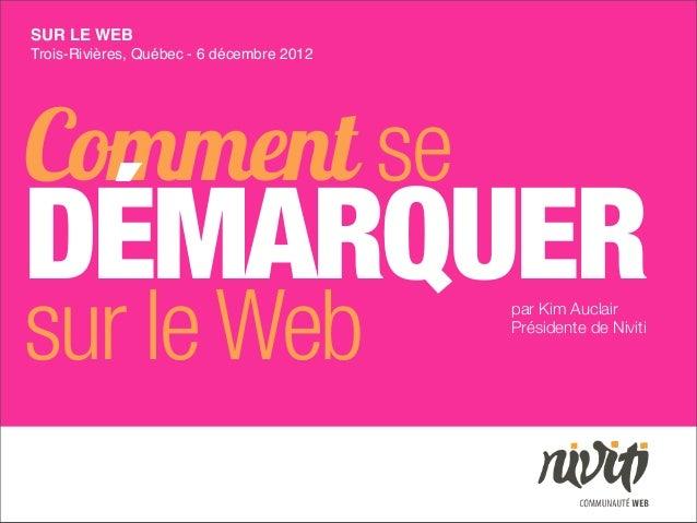 SUR LE WEBTrois-Rivières, Québec - 6 décembre 2012Comment seDÉMARQUERsur le Web                                 par Kim Au...