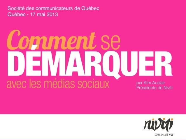 Comment seDÉMARQUERavec les médias sociauxSociété des communicateurs de QuébecQuébec - 17 mai 2013par Kim AuclairPrésident...