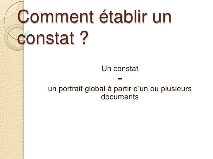 Comment établir un constat ?<br />Un constat <br />= <br />un portrait global à partir d'un ou plusieurs documents<br />