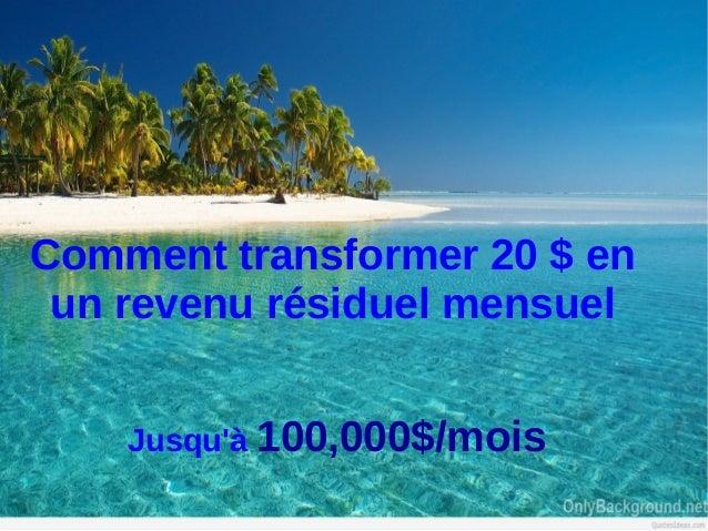 Comment transformer 20 $ en un revenu résiduel mensuel Jusqu'à 100,000$/mois