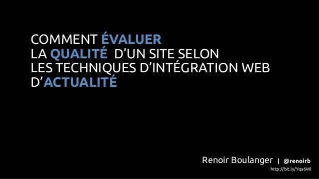 COMMENT ÉVALUERLA QUALITÉ D'UN SITE SELONLES TECHNIQUES D'INTÉGRATION WEBD'ACTUALITÉ                      Renoir Boulanger...