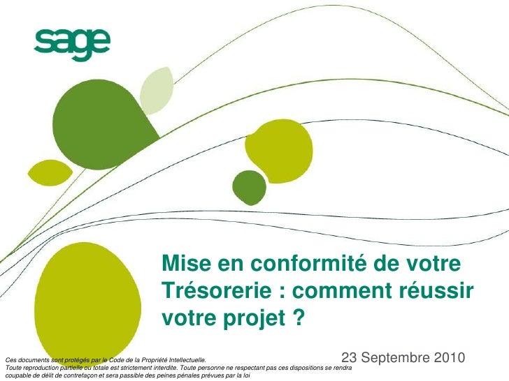 Mise en conformité de votre Trésorerie : comment réussir votre projet ?<br />23 Septembre 2010<br />Ces documents sont pro...