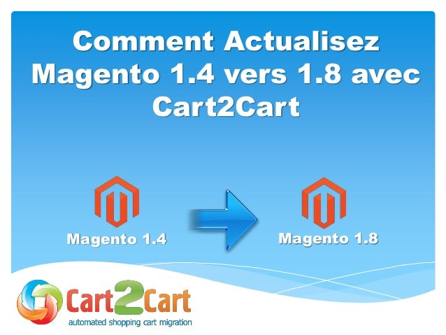 Comment Actualisez Magento 1.4 vers 1.8 avec Cart2Cart Magento 1.4 Magento 1.8