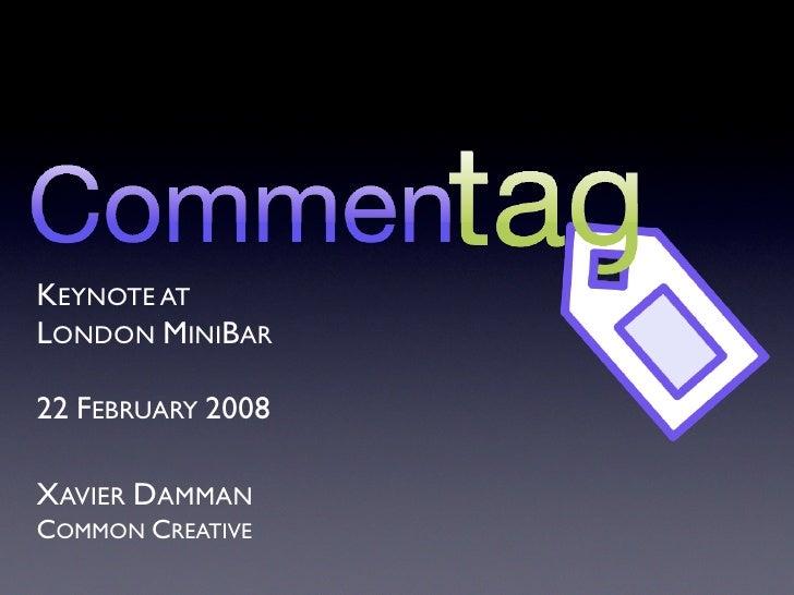 KEYNOTE AT LONDON MINIBAR  22 FEBRUARY 2008  XAVIER DAMMAN COMMON CREATIVE