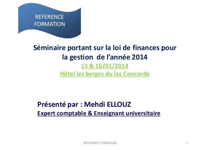 REFERENCE FORMATION 1 REFERENCE FORMATION Séminaire portant sur la loi de finances pour la gestion de l'année 2014 15 & 16...