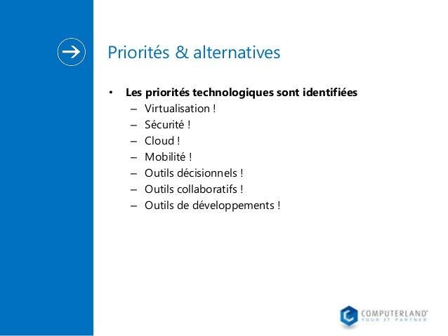 Priorités & alternatives •  Les priorités technologiques sont identifiées – Virtualisation ! – Sécurité ! – Cloud ! – Mobi...