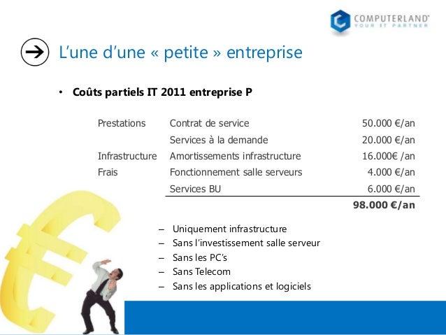 L'une d'une « petite » entreprise • Coûts partiels IT 2011 entreprise P Prestations  Contrat de service  50.000 €/an  Serv...