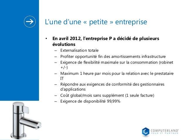 L'une d'une « petite » entreprise •  En avril 2012, l'entreprise P a décidé de plusieurs évolutions – Externalisation tota...