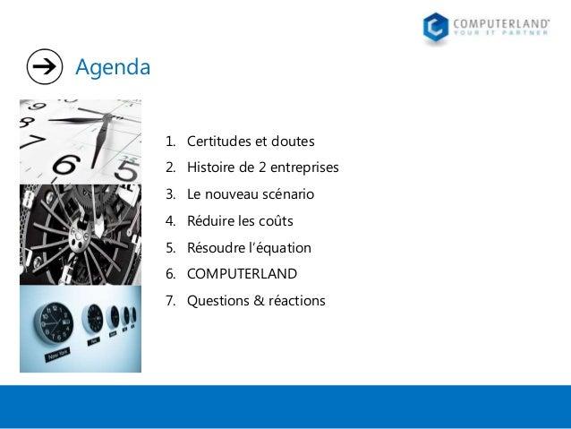 Agenda 1. Certitudes et doutes 2. Histoire de 2 entreprises 3. Le nouveau scénario  4. Réduire les coûts 5. Résoudre l'équ...