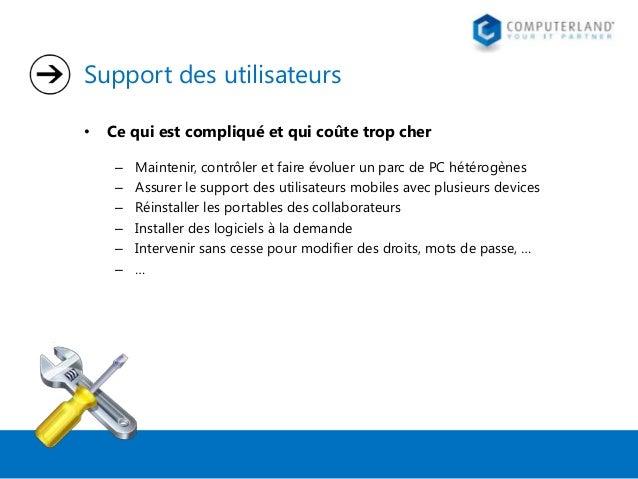 Support des utilisateurs •  Ce qui est compliqué et qui coûte trop cher – – – – – –  Maintenir, contrôler et faire évoluer...