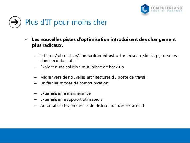 Plus d'IT pour moins cher •  Les nouvelles pistes d'optimisation introduisent des changement plus radicaux. – Intégrer/rat...