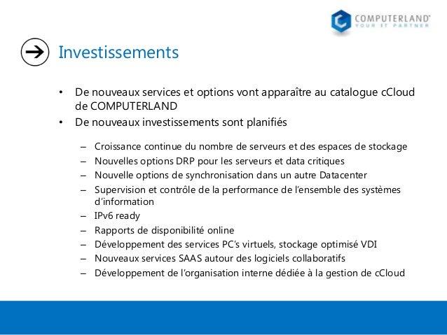 Investissements • •  De nouveaux services et options vont apparaître au catalogue cCloud de COMPUTERLAND De nouveaux inves...