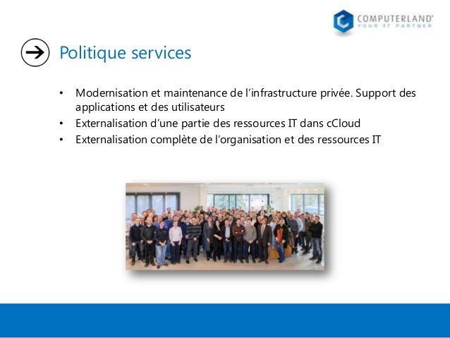 Politique services • • •  Modernisation et maintenance de l'infrastructure privée. Support des applications et des utilisa...