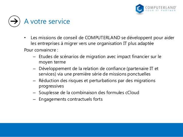 A votre service Les missions de conseil de COMPUTERLAND se développent pour aider les entreprises à migrer vers une organi...